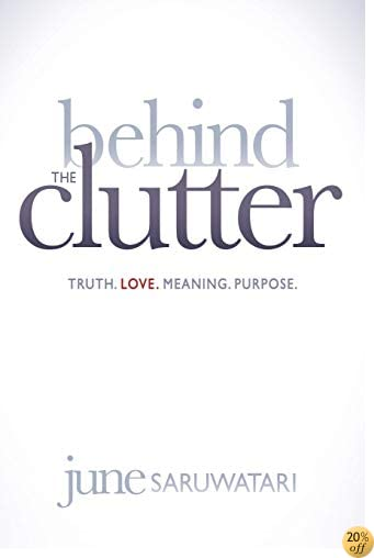 TBehind the Clutter: Truth. Love. Meaning. Purpose.