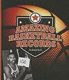 Amazing Basketball Records (Amazing Sports…