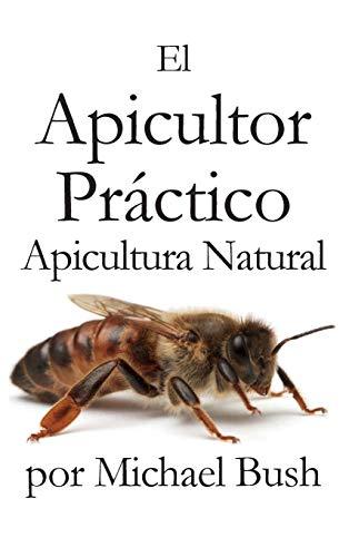 el-apicultor-practico-volumenes-i-ii-iii-apicultor-natural-spanish-edition