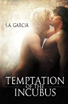 Temptation of the Incubus by S. A. Garcia