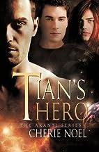 Tian's Hero (The Akanti) by Cherie Noel