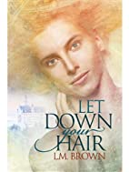 Let Down Your Hair by L.M. Brown