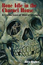 Bone Idle in the Charnel House: A Collection…