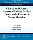 Millar, Lynne: Clinical and Genetic Aspects of Sudden Cardiac Death in Sports Medicine (Colloquium Series on Genomic and Molecular Medicine)