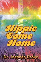 Hippie Come Home by Stephen Drake