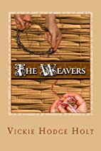 The Weavers by Vickie Hodge Holt