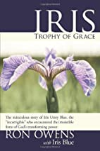 Iris: Trophy of Grace: The miraculous story…