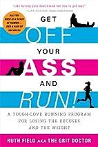 Get Off Your Ass and Run!: A Tough-Love…