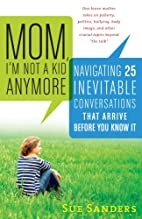 Mom, I'm not a kid anymore : navigating…