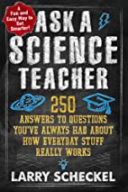 Ask a Science Teacher: 250 Answers to…