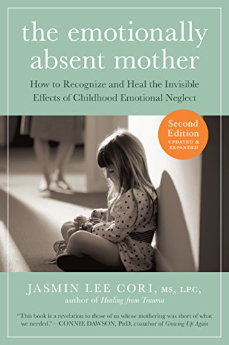 the-emotionally-absent-mother-how-to-recognize-and-heal-the-invisible-effects-of-childhood-emotional-neglect