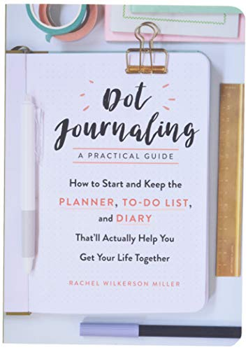 dot-journalinga-practical-guide-how-to-start-and-keep-the-planner-to-do-list-and-diary-thatll-actually-help-you-get-your-life-together