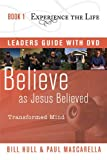 Hull, Bill: Believe as Jesus Believed with Leader's Guide and DVD: Transformed Mind (Experience the Life)
