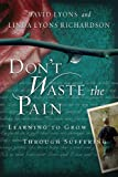 Lyons, David: Don't Waste the Pain: Learning to Grow Through Suffering