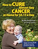 Bill Henderson: How to Cure Almost Any Cancer at Home for $5.15 a Day