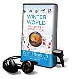Heinrich, Bernd: Winter World: The Ingenuity of Animal Survival [With Earbuds] (Playaway Adult Nonfiction)