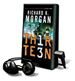 Morgan, Richard K.: Thirteen [With Earbuds] (Playaway Adult Fiction)