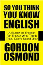 So You Think You Know English: A Guide to…