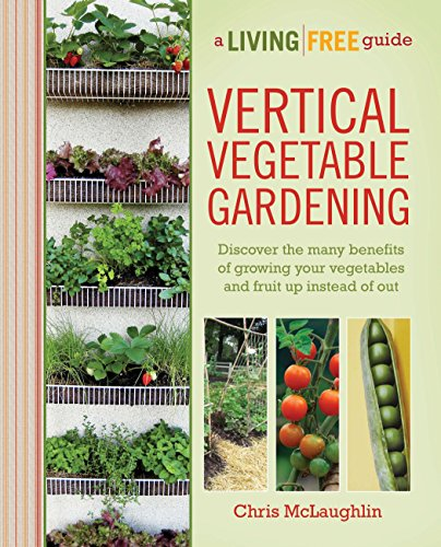vertical-vegetable-gardening-a-living-free-guide-living-free-guides