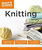 Idiot's Guides: Knitting by Megan Goodacre