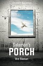 Solomon's Porch by Wid Bastian