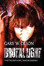 Brutal Light by Gary W. Olson