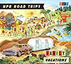 NPR Road Trips: Family Vacations: Stories…