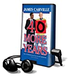 Carville, James: 40 More Years: How the Democrats Will Rule the Next Generation [With Earbuds] (Playaway Adult Nonfiction)