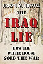 The Iraq Lie: How the White House Sold the…