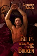 Rules Were Made to Be Broken by Lenore Black