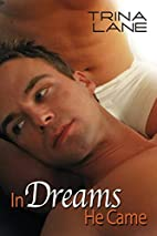 In Dreams He Came by Trina Lane