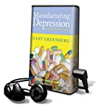 Greenberg, Gary: Manufacturing Depression: The Secret History of an American Disease (Playaway Adult Nonfiction)