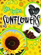 Sunflowers (Life Cycles) by Julie K.…