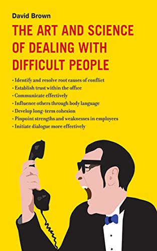 the-art-and-science-of-dealing-with-difficult-people