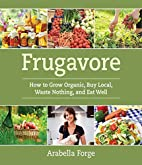 Frugavore: How to Grow Organic, Buy Local,…