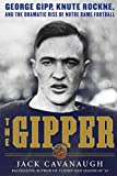 Cavanaugh, Jack: The Gipper: George Gipp, Knute Rockne, and the Dramatic Rise of Notre Dame Football