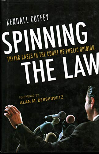 spinning-the-law-trying-cases-in-the-court-of-public-opinion