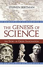 The Genesis of Science: The Story of Greek…