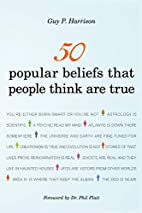 50 Popular Beliefs That People Think Are…