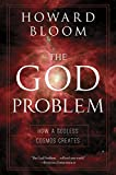 Bloom, Howard: The God Problem: How A Godless Cosmos Creates