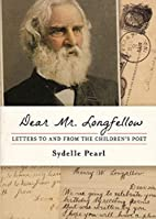 Dear Mr. Longfellow: Letters to and from the…