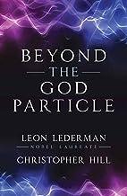 Beyond the God Particle by Leon M. Lederman