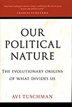 Our Political Nature: The Evolutionary…