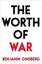 The Worth of War by Benjamin Ginsberg