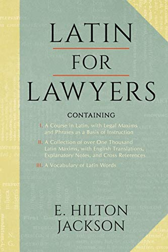 latin-for-lawyers-containing-i-a-course-in-latin-with-legal-maxims-phrases-as-a-basis-of-instruction-ii-a-collection-of-over-1000-latin-maxims