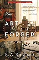 The Art Forger: A Novel by B. A. Shapiro