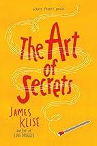 The Art of Secrets by James Klise