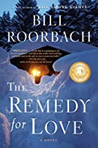 The Remedy for Love: A Novel by Bill…