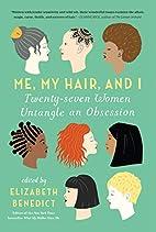 Me, My Hair, and I: Twenty-seven Women…