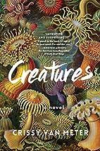 Creatures: A Novel by Crissy Van Meter